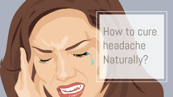 How to cure Headache Naturally?